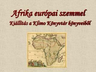 Afrika európai szemmel Kiállítás a Klimo Könyvtár könyveiből