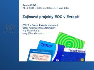 Seminář IDS 21. 5. 2012 – Žďár nad Sázavou, Hotel Jehla Zajímavé projekty EOC v Evropě