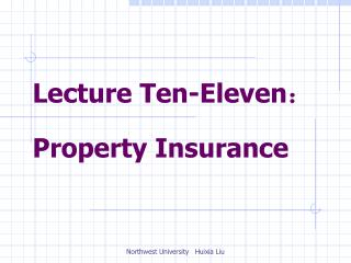 Lecture Ten-Eleven : Property Insurance