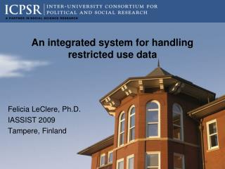 An integrated system for handling restricted use data