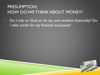 Presumption:  How do we think about money?