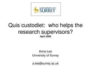 Quis custodiet:  who helps the research supervisors? April 2008