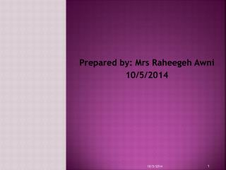 Prepared by: Mrs Raheegeh Awni 10/5/2014