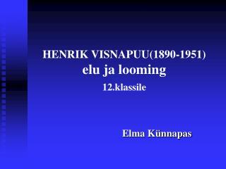 HENRIK VISNAPUU(1890-1951) elu ja looming 12.klassile