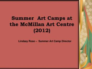 Summer  Art Camps at the McMillan Art Centre (2012)