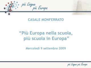 """CASALE MONFERRATO """"Più Europa nella scuola,  più scuola in Europa"""" Mercoledì 9 settembre 2009"""