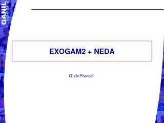 EXOGAM2 + NEDA