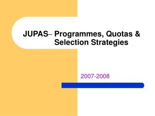 JUPAS –  Programmes, Quotas &            Selection Strategies