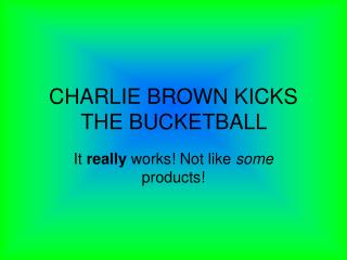 CHARLIE BROWN KICKS THE BUCKETBALL