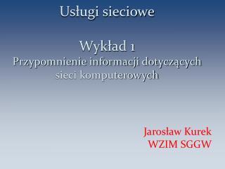 Usługi sieciowe Wykład 1 Przypomnienie informacji dotyczących sieci komputerowych