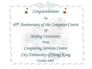 Congratulations  On 40 th  Anniversary of the Computer Centre Of Beijing University From