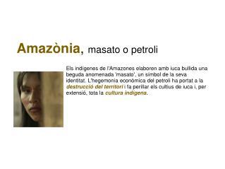 Amazònia ,  masato o petroli