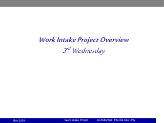 Work Intake Project Overview 3 rd  Wednesday