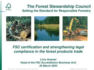 FSC certification and strengthening legal compliance in the forest products trade Liviu Amariei