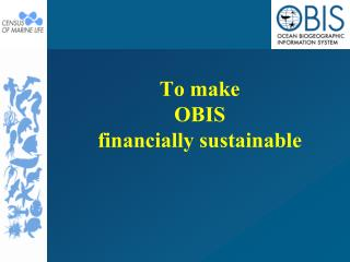 To make  OBIS  financially sustainable