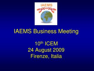 IAEMS Business Meeting 10 th  ICEM 24 August 2009 Firenze, Italia