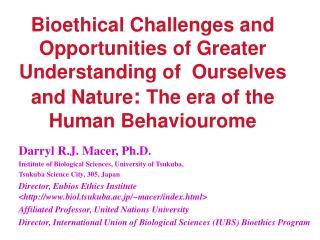 Darryl R.J. Macer, Ph.D. Institute of Biological Sciences, University of Tsukuba,