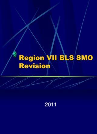 Region VII BLS SMO Revision