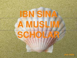 IBN SINA A MUSLIM SCHOLAR