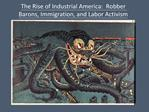 The Rise of Industrial America:  Robber Barons, Immigration, and Labor Activism