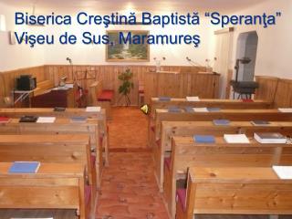 """Biserica Creştină Baptistă """"Speranţa """" Vişeu de Sus, Maramureş"""