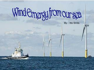 Wind Ernergy from our sea