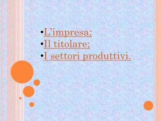L'impres a ; Il titolare; I settori produttivi.