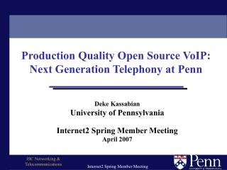 Deke Kassabian University of Pennsylvania Internet2 Spring Member Meeting April 2007