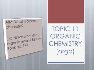 TOPIC 11 ORGANIC CHEMISTRY ( orgo )