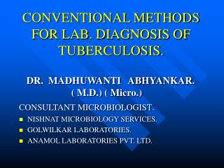 CONVENTIONAL METHODS FOR LAB. DIAGNOSIS OF TUBERCULOSIS.