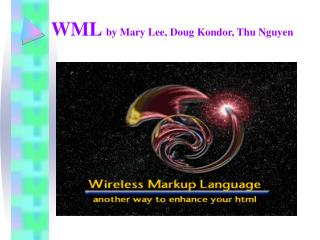 WML  by Mary Lee, Doug Kondor, Thu Nguyen