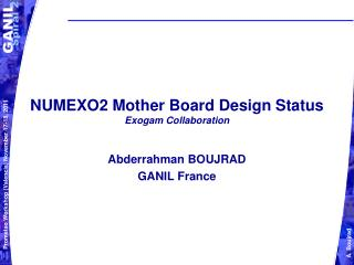 NUMEXO2 Mother Board Design Status Exogam Collaboration