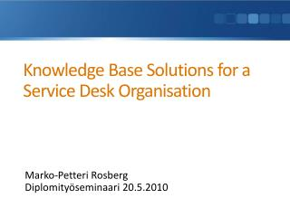 Knowledge  Base Solutions for a Service Desk Organisation