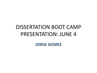 DISSERTATION BOOT CAMP PRESENTATION: JUNE 4