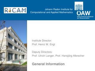 Institute Director : Prof. Heinz W. Engl Deputy Directors: