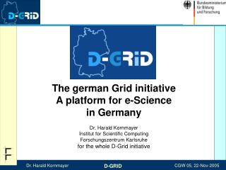 The german Grid initiative A platform for e-Science  in Germany Dr. Harald Kornmayer