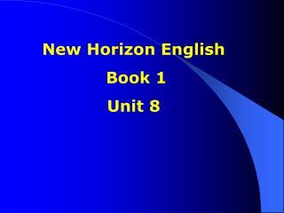 New Horizon English  Book 1 Unit 8