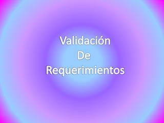 Validación De  Requerimientos