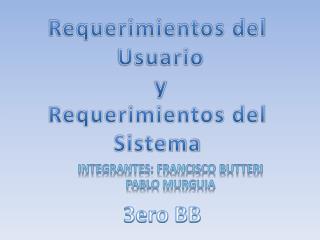 Requerimientos del Usuario y  Requerimientos  del Sistema