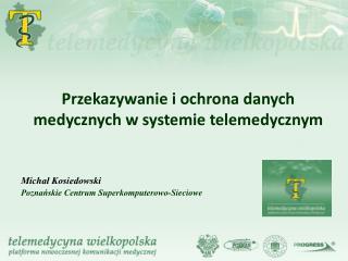 Przekazywanie i ochrona danych medycznych w systemie telemedycznym