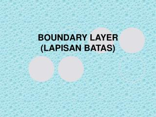 BOUNDARY LAYER  (LAPISAN BATAS)