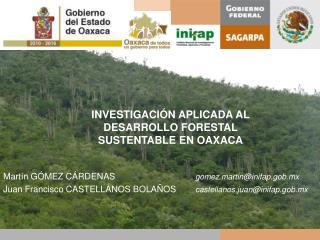 INVESTIGACIÓN APLICADA AL DESARROLLO FORESTAL SUSTENTABLE EN OAXACA
