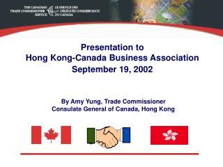 Presentation to  Hong Kong-Canada Business Association September 19, 2002