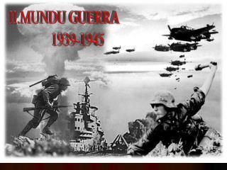 II.MUNDU GUERRA          1939-1945