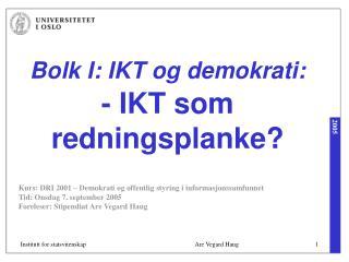 Bolk I: IKT og demokrati: - IKT som redningsplanke?
