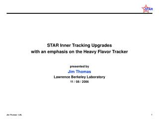 STAR Inner Tracking Upgrades with an emphasis on the Heavy Flavor Tracker presented by Jim Thomas