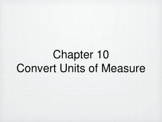 Chapter 10 Convert Units of Measure