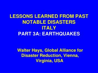 LESSONS LEARNED FROM PAST NOTABLE DISASTERS ITALY PART 3A: EARTHQUAKES