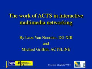 The work of ACTS in interactive multimedia networking