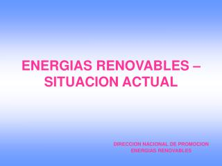 ENERGIAS RENOVABLES –  SITUACION ACTUAL